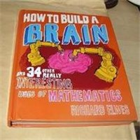 How to Build a Brain- and 34 other really interesting uses of Mathematics-Richard Elwes